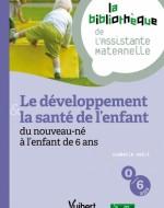 Le développement et la santé de l'enfant : du nouveau-né à l'enfant de 6 ans