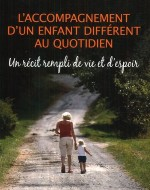 L'accompagnement d'un enfant différent au quotidien. Un récit rempli de vie et d'espoir.